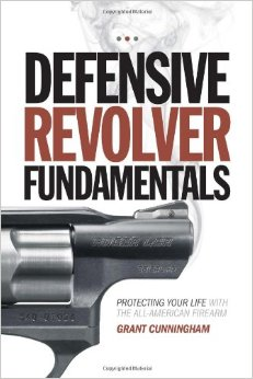 Defensive Revolver Fundamentals Protecting Your Life With the All American Firearm